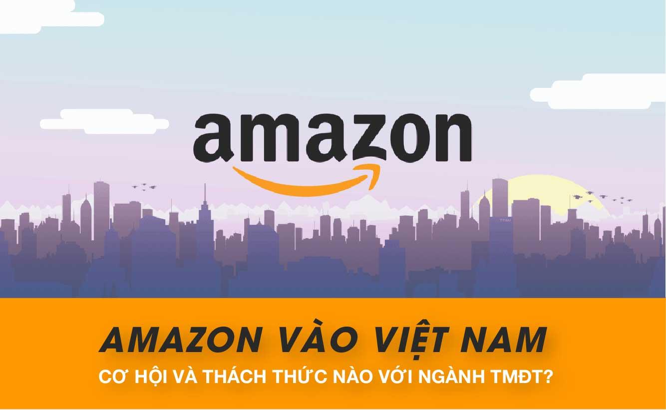 Amazon vào Việt Nam cơ hội và thách thức nào với ngành TMĐT?