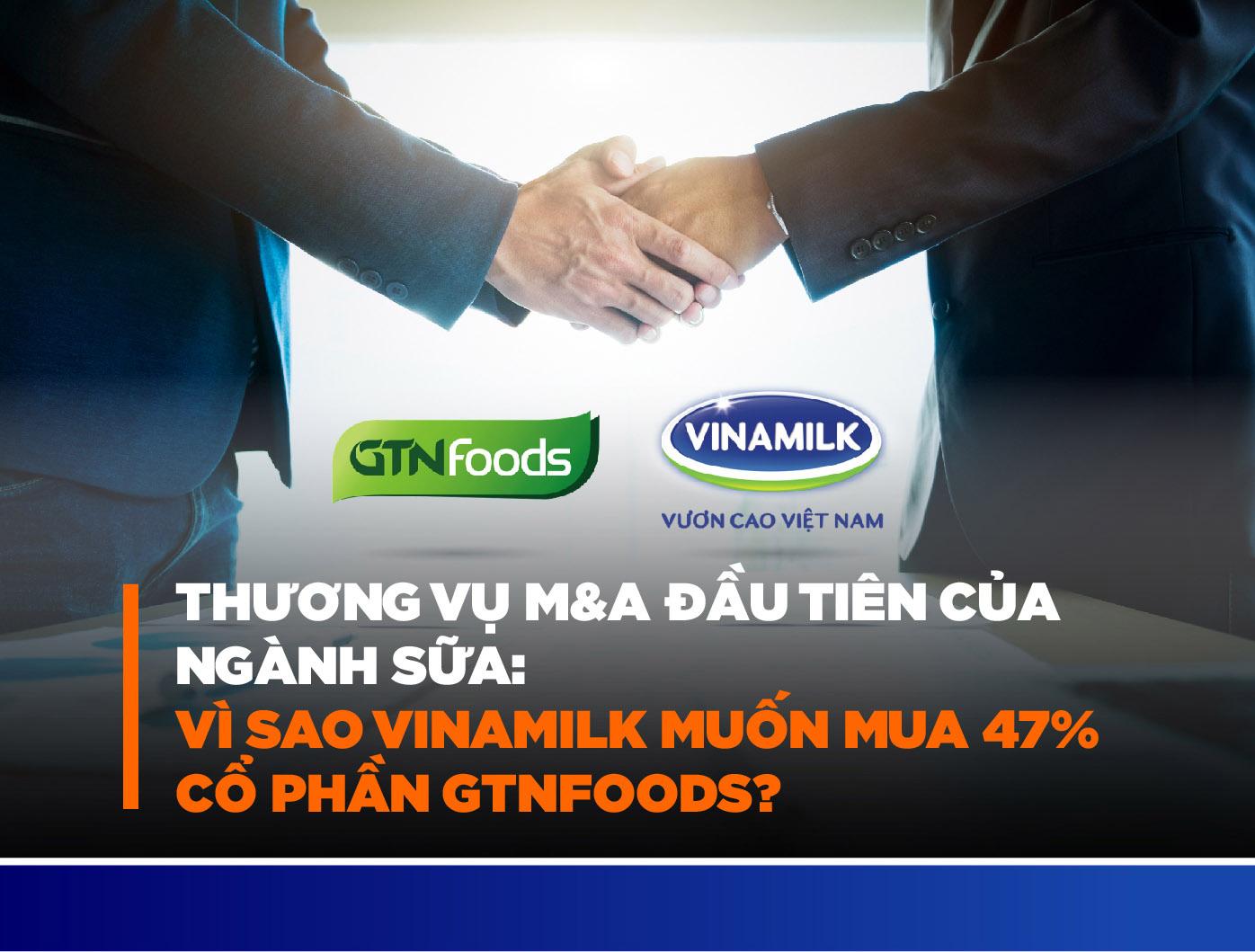 THƯƠNG VỤ M&A ĐẦU TIÊN CỦA NGÀNH SỮA : VÌ SAO VINAMILK MUỐN MUA 47% CỔ PHẦN GTNFOODS?