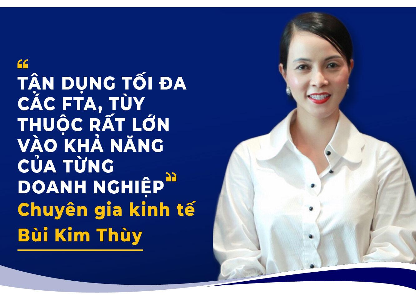 TẬN DỤNG TỐI ĐA CÁC FTA, TÙY THUỘC RẤT LỚN VÀO KHẢ NĂNG CỦA TỪNG DOANH NGHIỆP Chuyên gia kinh tế Bùi Kim Thùy
