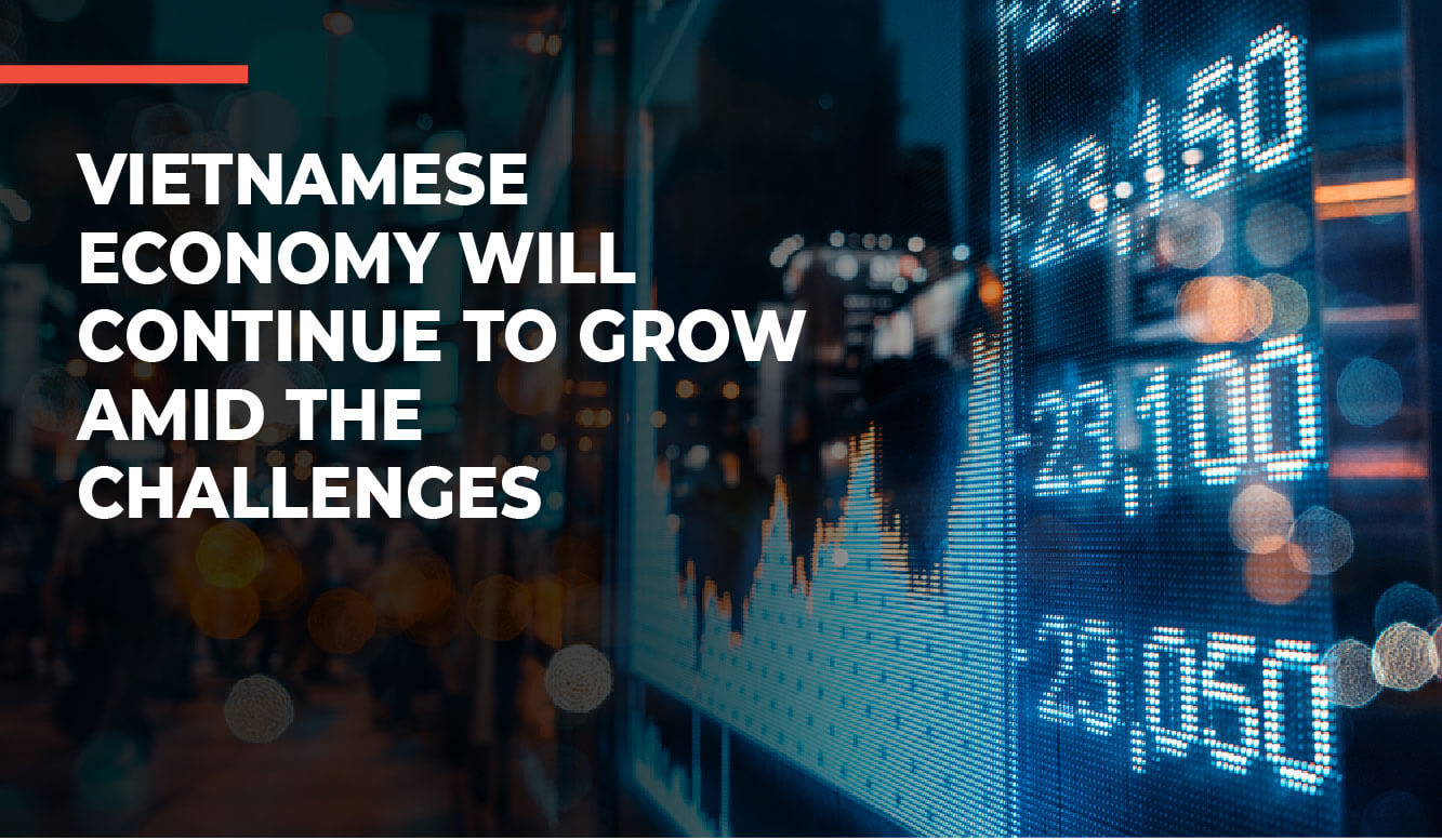 VIETNAMESE ECONOMY WILL CONTINUE TO GROW AMID THE CHALLENGES