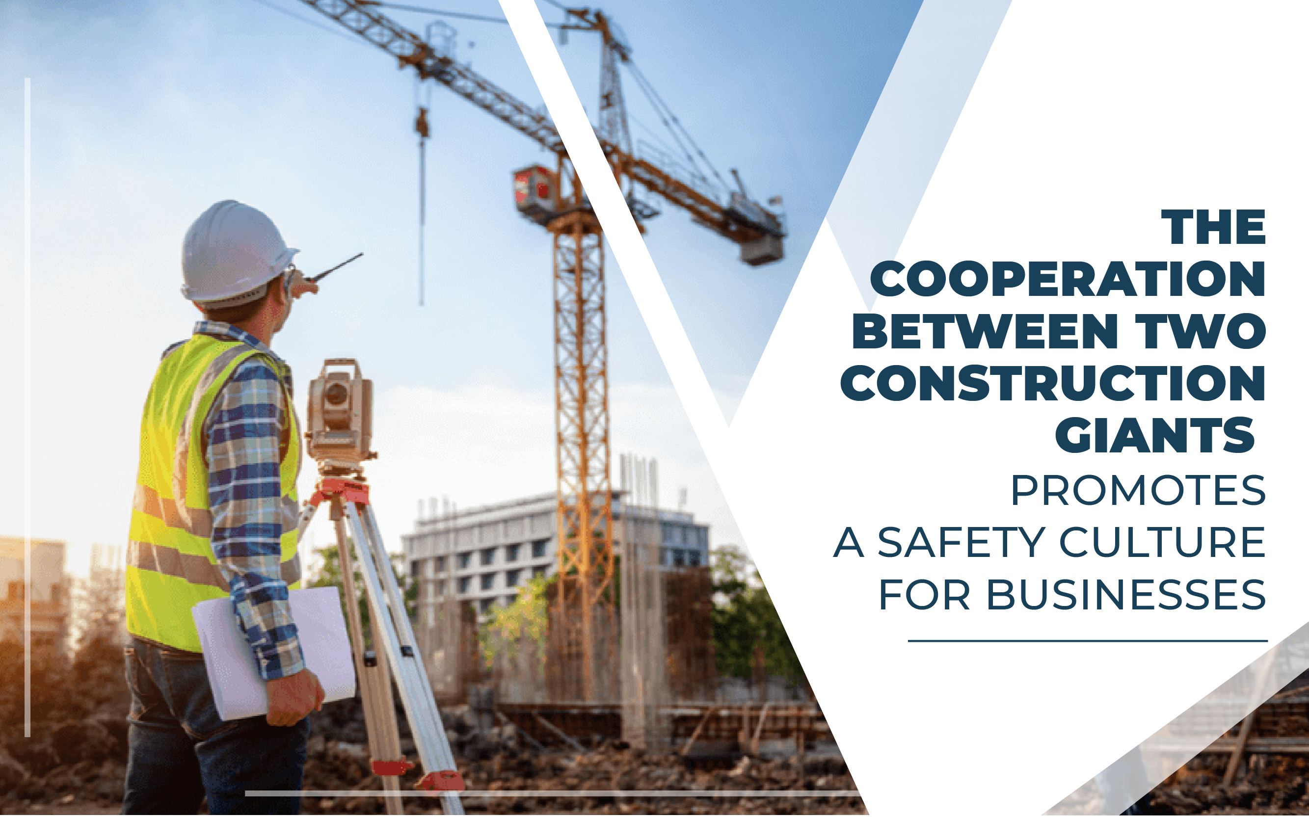 THE COOPERATION BETWEEN TWO CONSTRUCTION GIANTS TO PROMOTE A SAFETY CULTURE FOR BUSINESSES