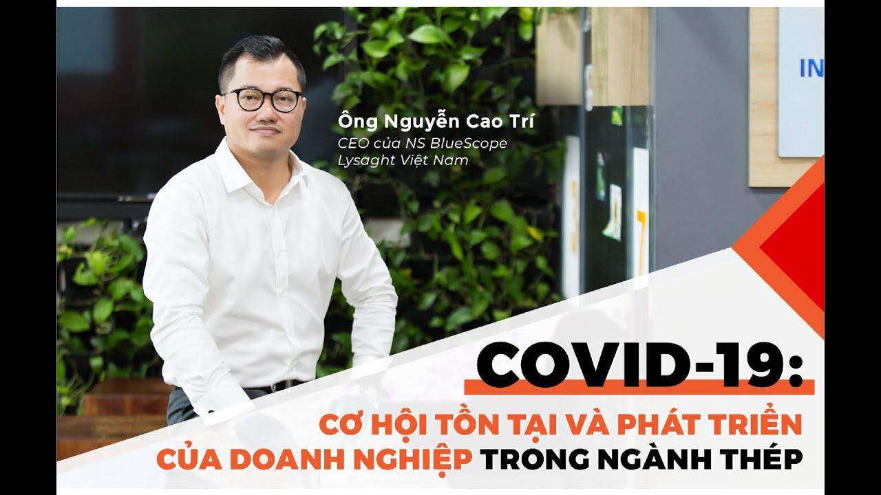 COVID-19: Cơ hội tồn tại và phát triển của doanh nghiệp trong ngành thép