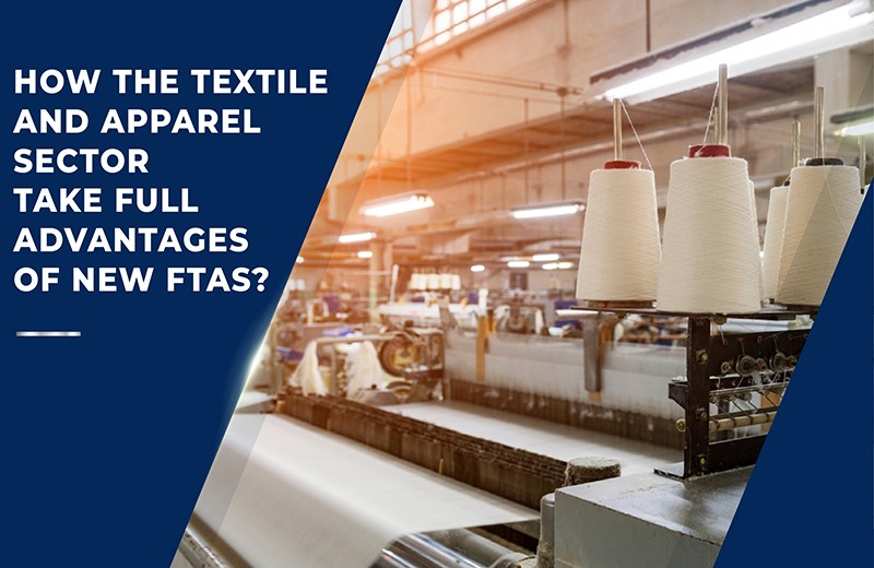 HOW THE TEXTILE AND APPAREL SECTOR TAKE FULL ADVANTAGES OF NEW FTAS?