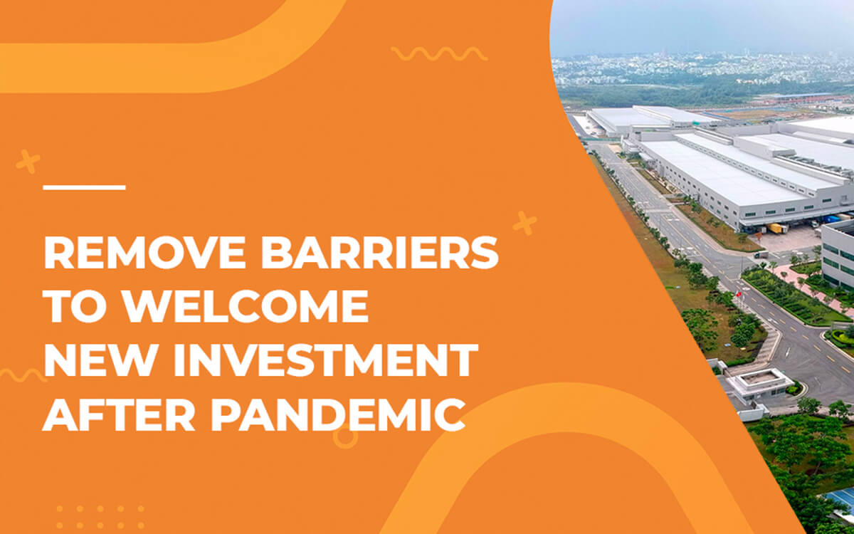 REMOVE BARRIERS TO WELCOME NEW INVESTMENT AFTER PANDEMIC