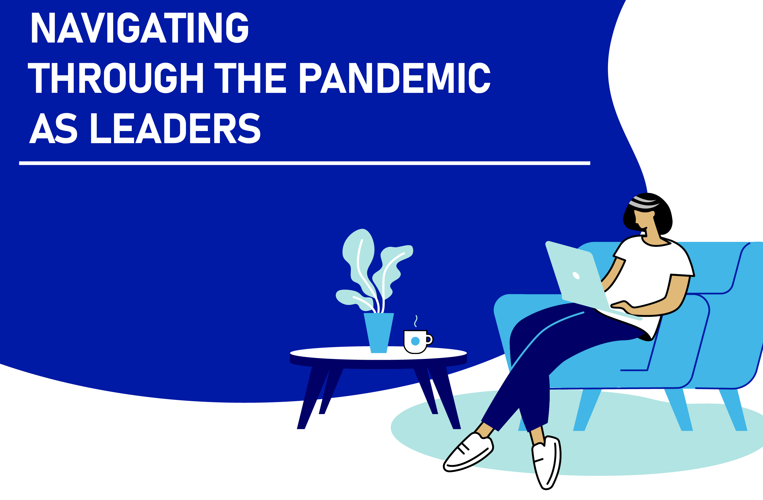 NAVIGATING THROUGH THE PANDEMIC AS LEADERS